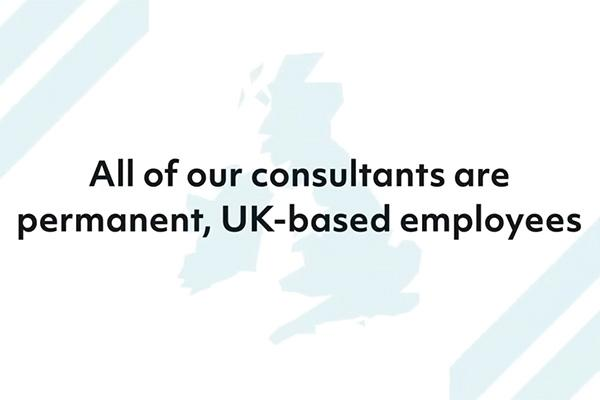 All of our consultants are permanent, UK-based employees
