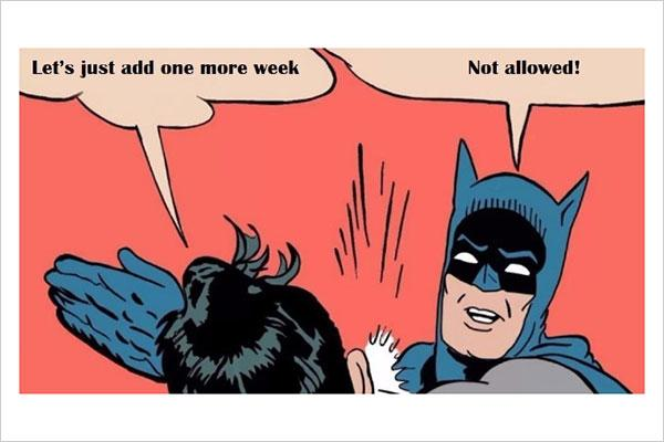 "Batman striking someone who says ""Let's just add one more week"". He responds ""Not allowed!"""