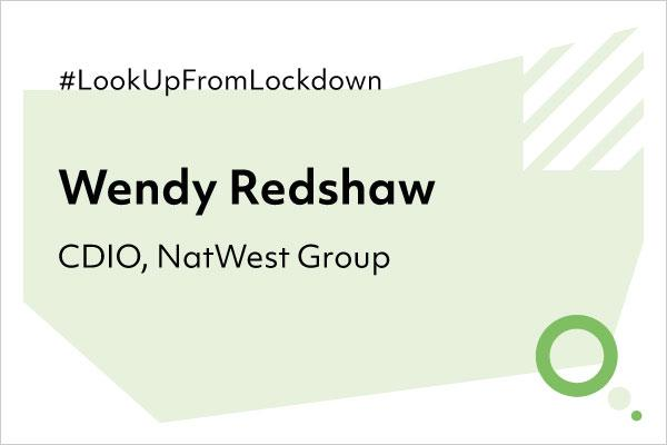 Graphic with the text: Look Up From Lockdown - Wendy Redshaw - CDIO, NatWest Group